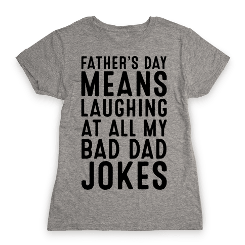 Father's Day Means Laughing At All My Bad Dad Jokes Womens T-Shirt