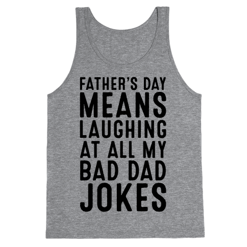 Father's Day Means Laughing At All My Bad Dad Jokes Tank Top