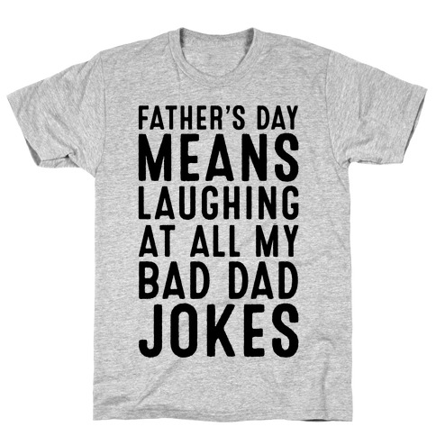 Father's Day Means Laughing At All My Bad Dad Jokes T-Shirt