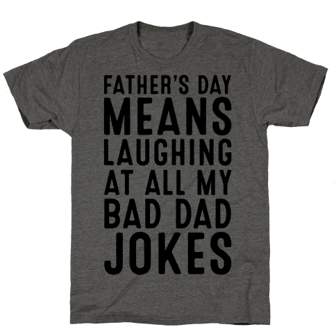 Father's Day Means Laughing At All My Bad Dad Jokes Mens T-Shirt