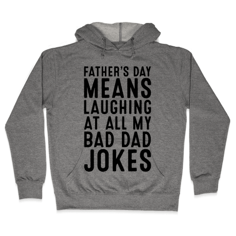 Father's Day Means Laughing At All My Bad Dad Jokes Hooded Sweatshirt
