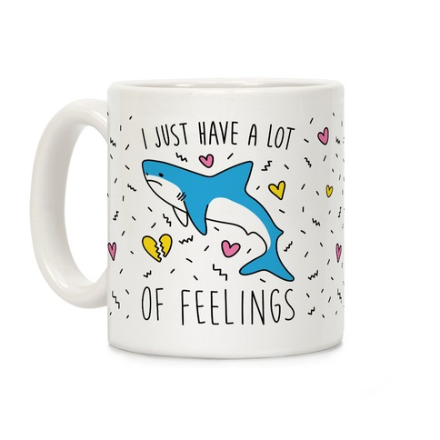 I Just Have A Lot Of Feelings - Shark Coffee Mug