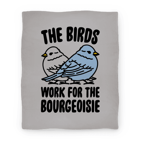 The Birds Work For The Bourgeoisie Blanket