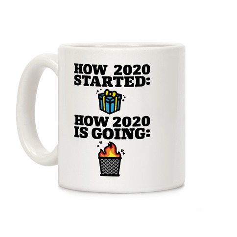 How 2020 Started How 2020 Is Going Coffee Mug