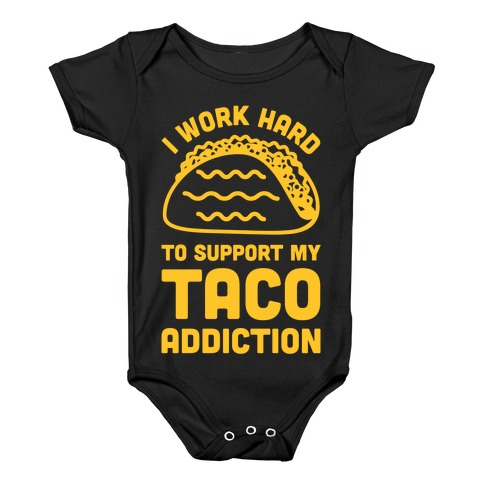 I Work Hard To Support My Taco Addiction Baby Onesy
