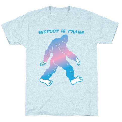 Bigfoot Is Trans T-Shirt