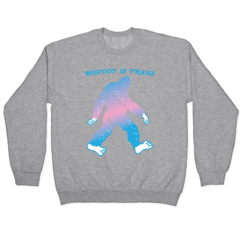 Bigfoot Is Trans Pullover