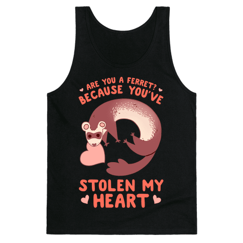 Are You A Ferret? Because You've Stolen My Heart Tank Top