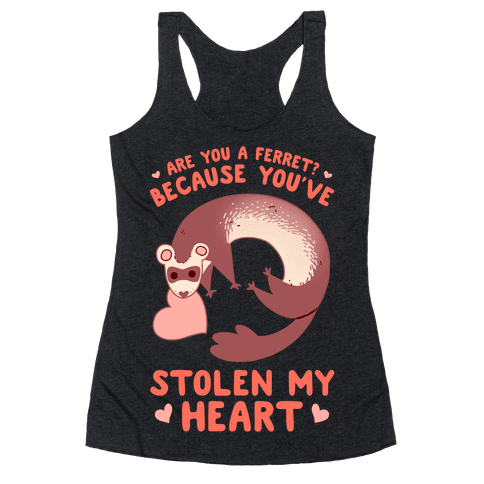 Are You A Ferret? Because You've Stolen My Heart Racerback Tank Top