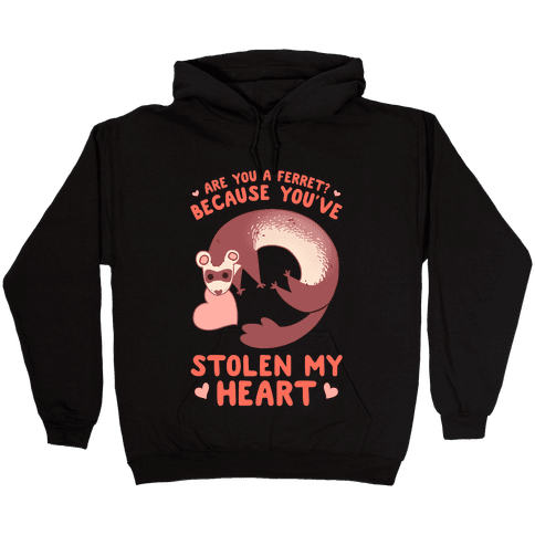 Are You A Ferret? Because You've Stolen My Heart Hooded Sweatshirt