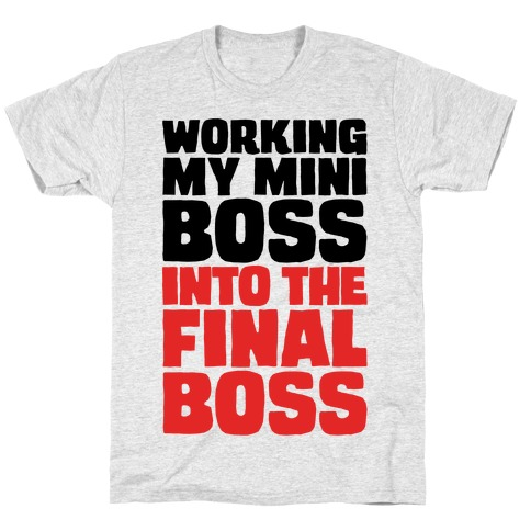 Working My Mini Boss Into The Final Boss T-Shirt
