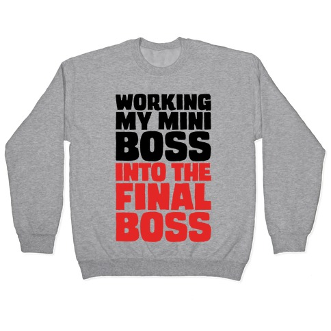 Working My Mini Boss Into The Final Boss Pullover