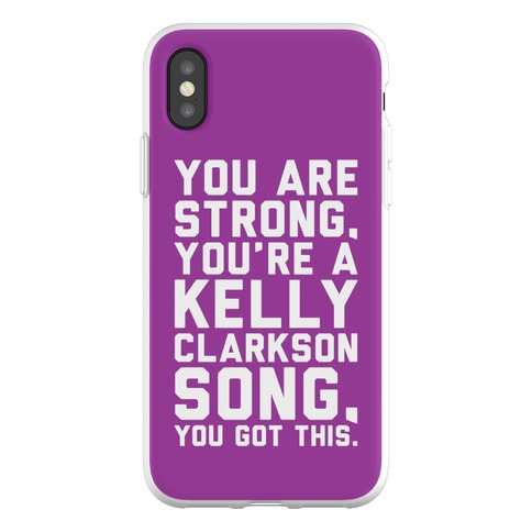 You Are Strong You Are A Kelly Clarkson Song Parody Phone Flexi-Case
