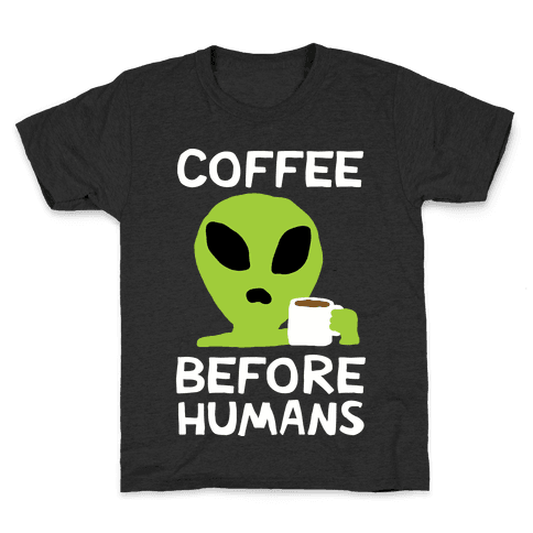 Coffee Before Humans Kids T-Shirt