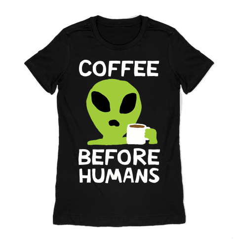 Coffee Before Humans Womens T-Shirt