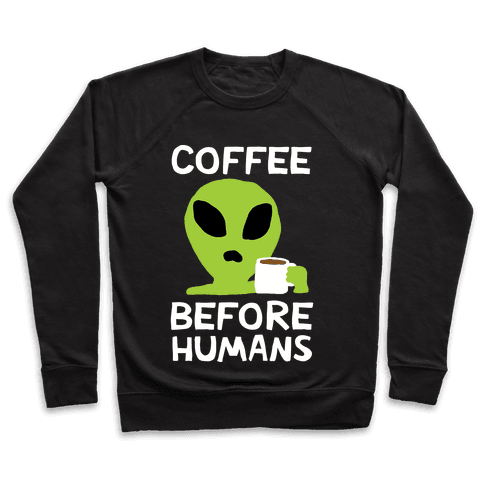 Coffee Before Humans Pullover