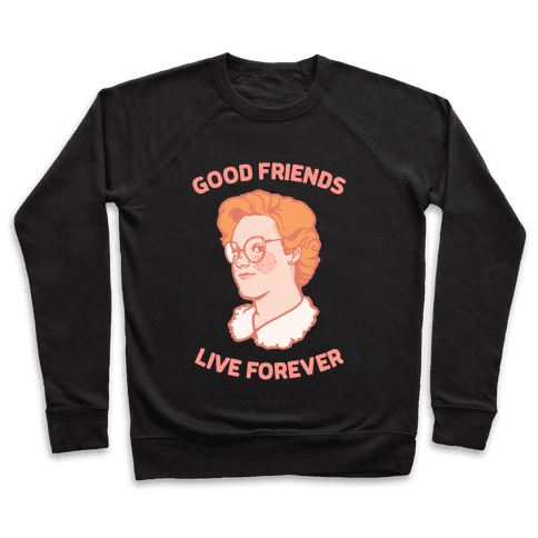 Barb: Good Friends Live Forever Pullover