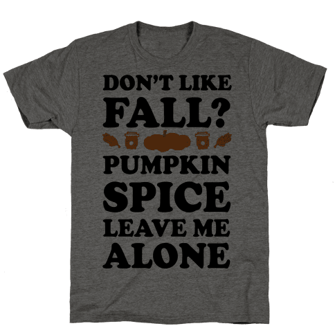 Don't Like Fall Pumpkin Spice Leave Me Alone Mens T-Shirt