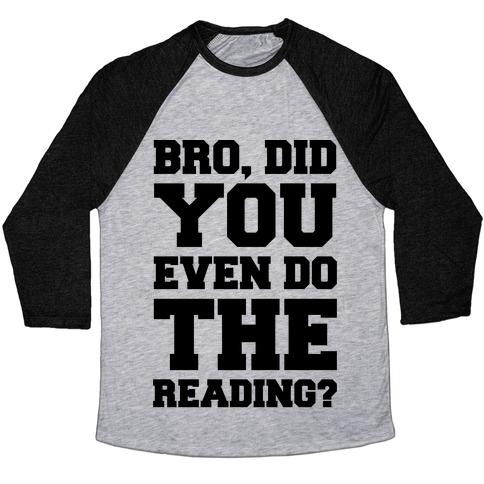 Bro Did You Even Do The Reading Baseball Tee