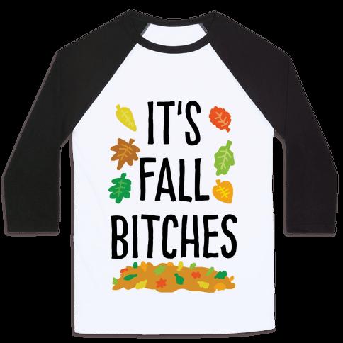 It's Fall Bitches Baseball Tee