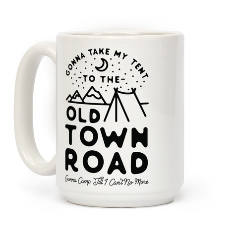 Gonna Take My Tent to The Old Town Road Gonna Camp till I cant no more Coffee Mug