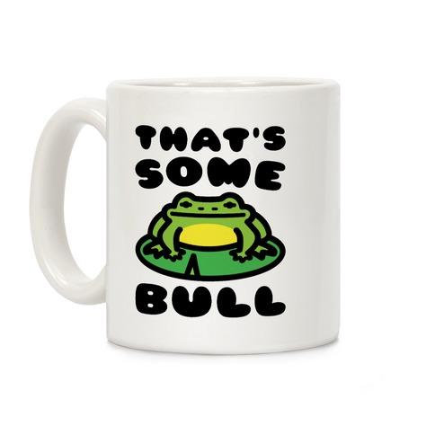 That's Some Bull Frog Parody Coffee Mug