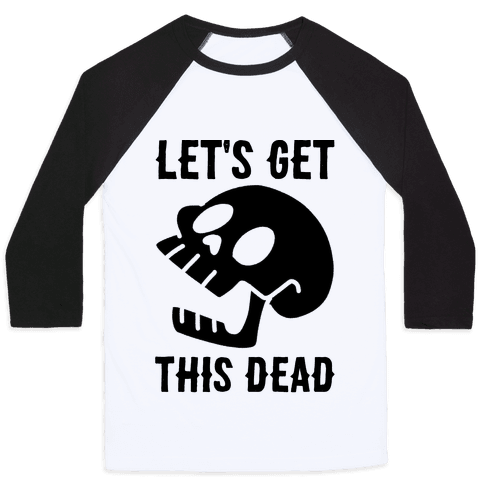 Let's Get This Dead Baseball Tee