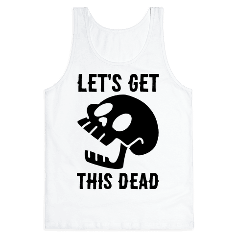 Let's Get This Dead Tank Top