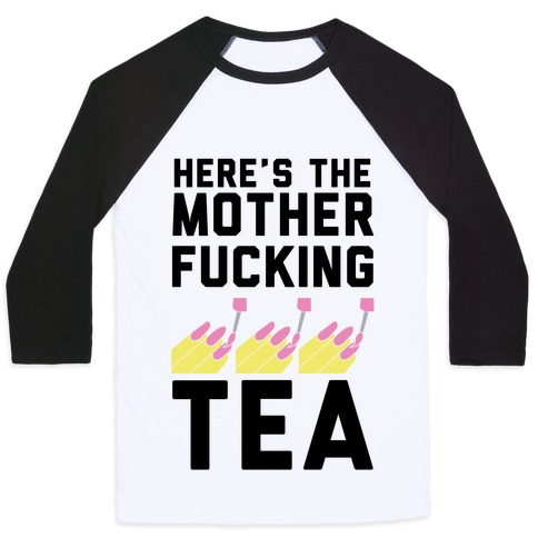 Here's the Mother-f*cking Tea Baseball Tee