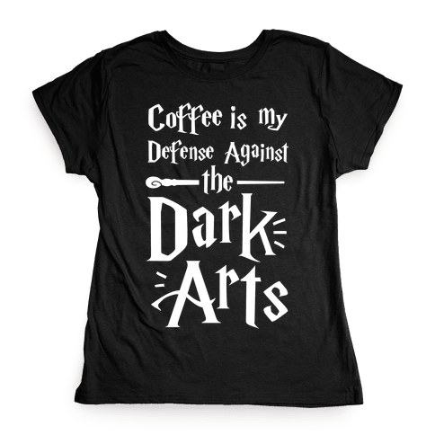 Coffee Is My Defense Against The Dark Arts Womens T-Shirt