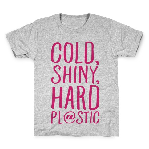Cold Shiny Hard Plastic Parody Kids T-Shirt