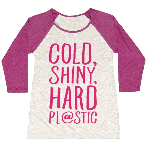 Cold Shiny Hard Plastic Parody Baseball Tee