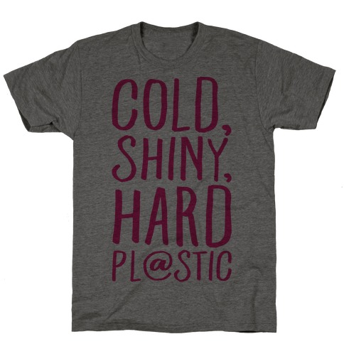 Cold Shiny Hard Plastic Parody T-Shirt