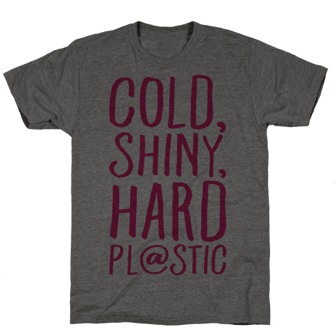 Cold Shiny Hard Plastic Parody Mens T-Shirt