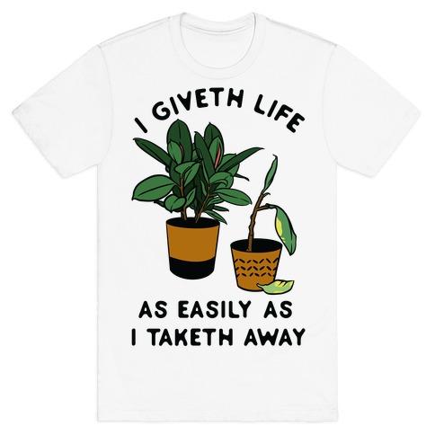 I Giveth Life as Easily As I Taketh Away Plants T-Shirt
