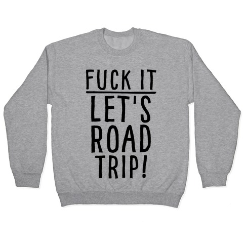 F*** It Let's Road Trip Pullover