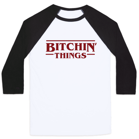 Bitchin' Things Baseball Tee