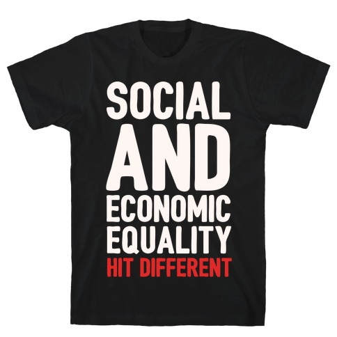 Social and Economic Equality Hit Different White Print T-Shirt