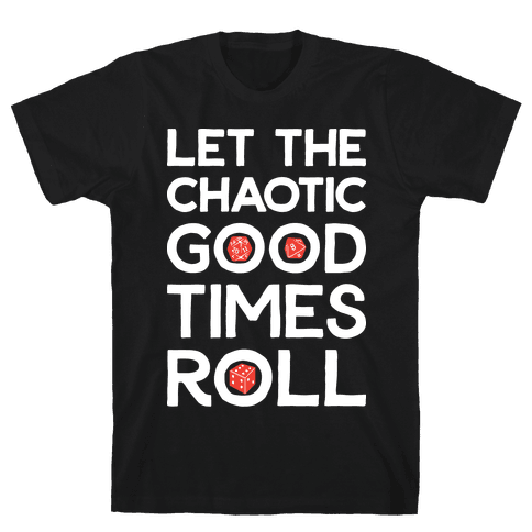 Let The Chaotic Good Times Roll Mens T-Shirt