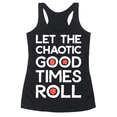 Let The Chaotic Good Times Roll Racerback Tank Top