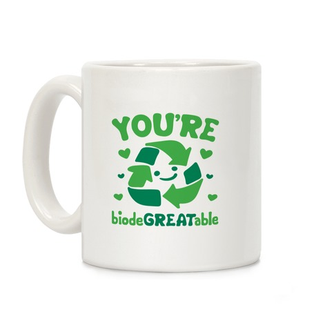You're Biodegreatable Coffee Mug