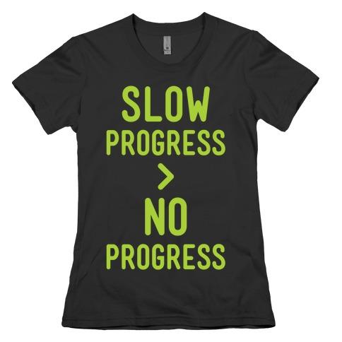 Slow Progress > No Progress Womens T-Shirt
