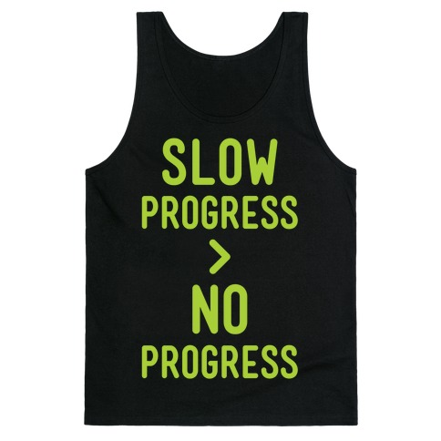 Slow Progress > No Progress Tank Top