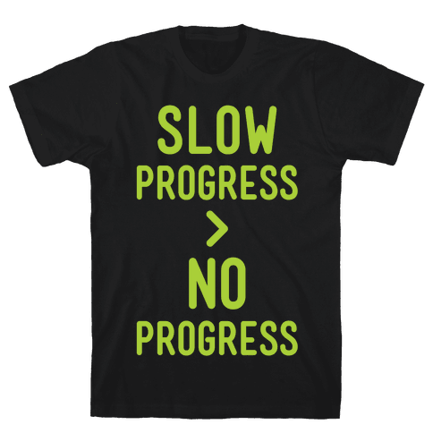 Slow Progress > No Progress Mens T-Shirt