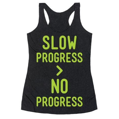 Slow Progress > No Progress Racerback Tank Top