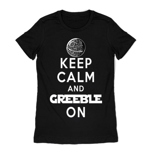 Keep Calm and Greeble On Womens T-Shirt