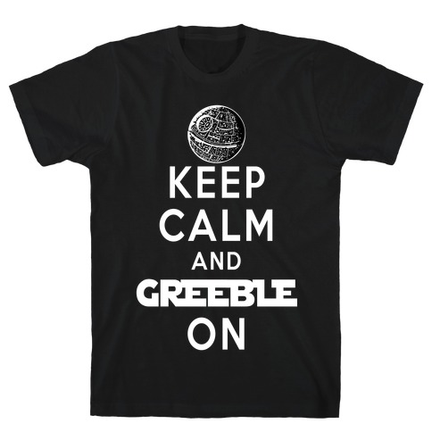 Keep Calm and Greeble On T-Shirt