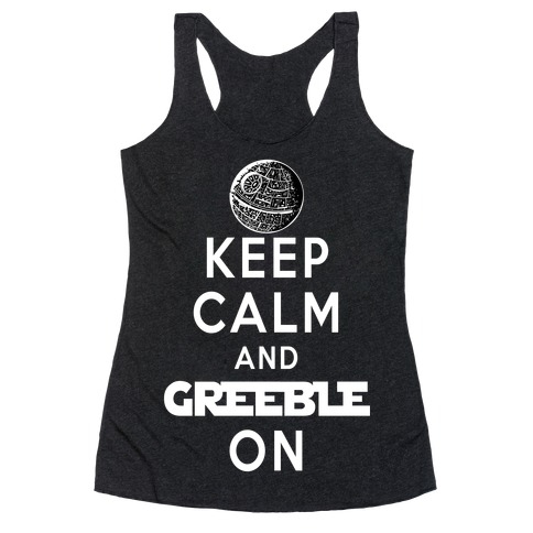 Keep Calm and Greeble On Racerback Tank Top