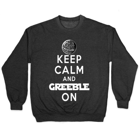 Keep Calm and Greeble On Pullover