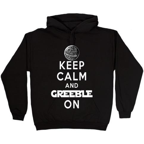 Keep Calm and Greeble On Hooded Sweatshirt